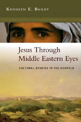 Read Jesus Through Middle Eastern Eyes: Cultural Studies in the Gospels PDF Epub by Kenneth E. Bailey Download Book Online