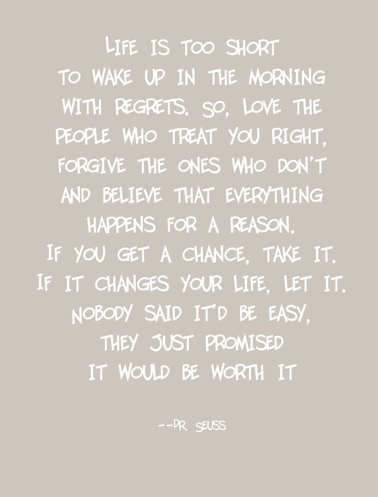 Life is too short to wake up in the morning with regrets ...