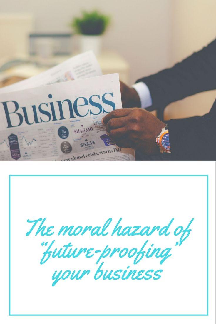 The moral hazard of u201cfuture proofingu201d your business