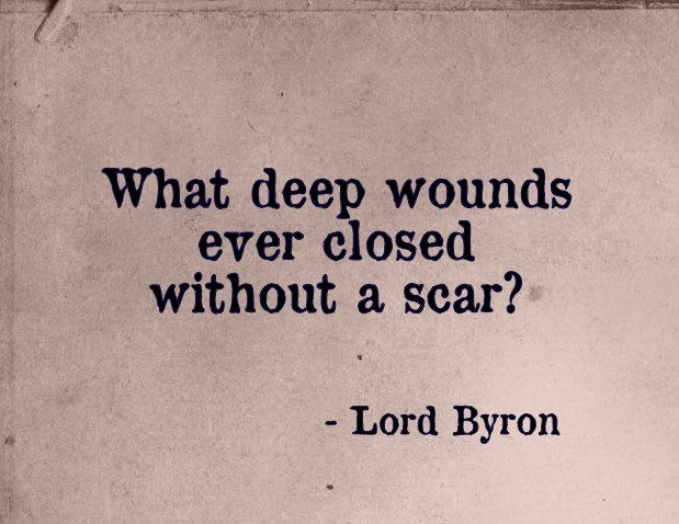 Lord Byron: What deep wounds healed without a scar