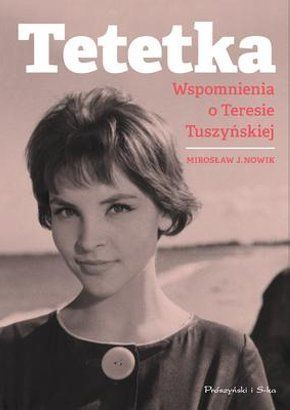 Tetetka-wspomnienia-o-Teresie-Tuszynskiej_Miroslaw-Janusz-Nowik,images_big,31,978-83-7839-611-6
