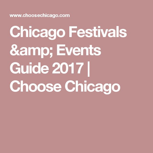 Chicago Festivals & Events Guide 2017 | Choose Chicago