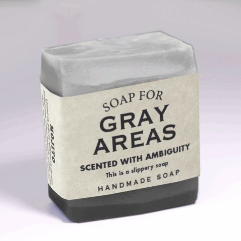 Soap for Gray Areas