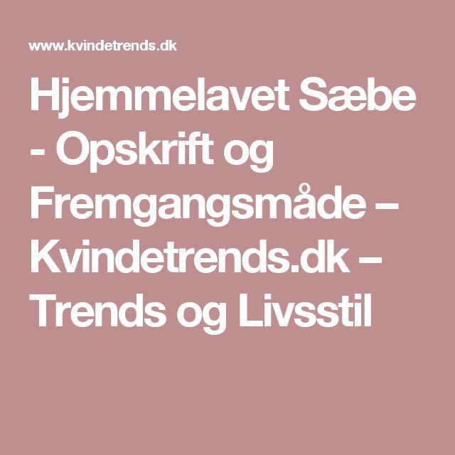 Hjemmelavet Sæbe - Opskrift og Fremgangsmåde – Kvindetrends.dk – Trends og Livsstil
