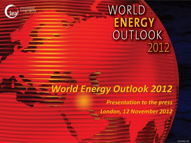 world-energy-outlook-2012-presentation-to-press by International Energy Agency via Slideshare