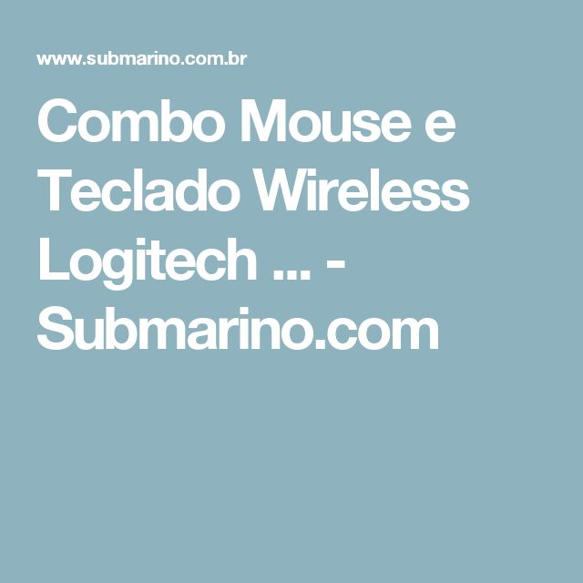Combo Mouse e Teclado Wireless Logitech ... - Submarino.com
