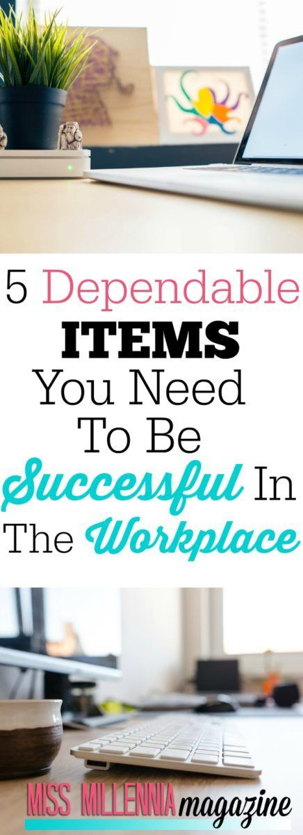 5 Dependable Items You Need To Be Successful In The Workplace - Miss Millennia Magazine - Big Sister Advice for Millennials