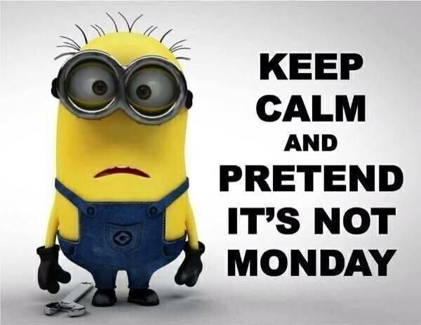 Keep Calm And Pretend Itu0027s Not Monday Monday Minions Monday Quotes Happy  Monday Monday Humor Monday Quote