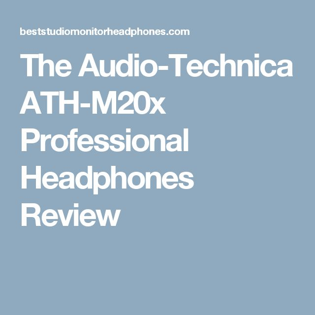 The Audio-Technica ATH-M20x Professional Headphones Review