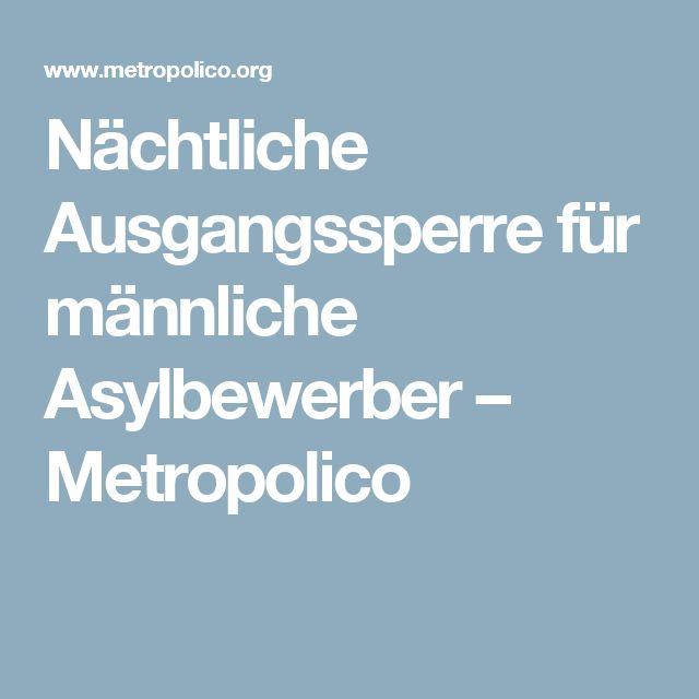 Nächtliche Ausgangssperre für männliche Asylbewerber – Metropolico