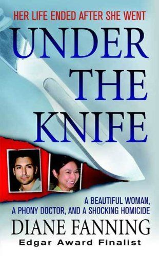 Under the Knife: A Beautiful Woman, a Phony Doctor, and a Shocking Homicide, http://www.amazon.com/dp/B002ZJSVKU/ref=cm_sw_r_pi_awdm_iAGhub0SYHFX5