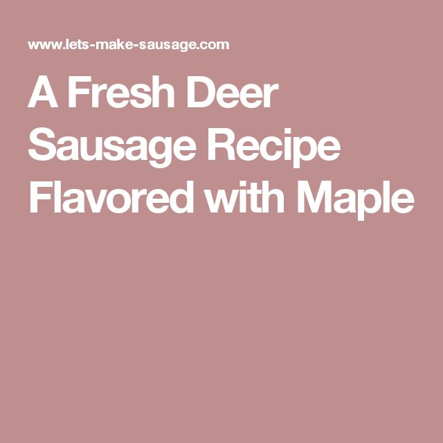 A Fresh Deer Sausage Recipe Flavored with Maple