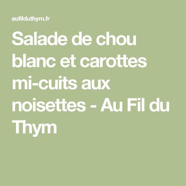 Salade de chou blanc et carottes mi-cuits aux noisettes - Au Fil du Thym