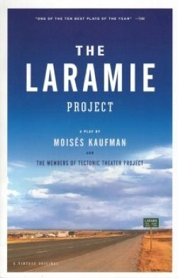 http://www.tectonictheaterproject.org   The Laramie Project