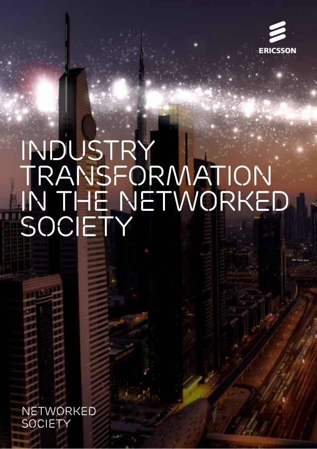 Industry transformation in the Networked Society by Ericsson  via slideshare