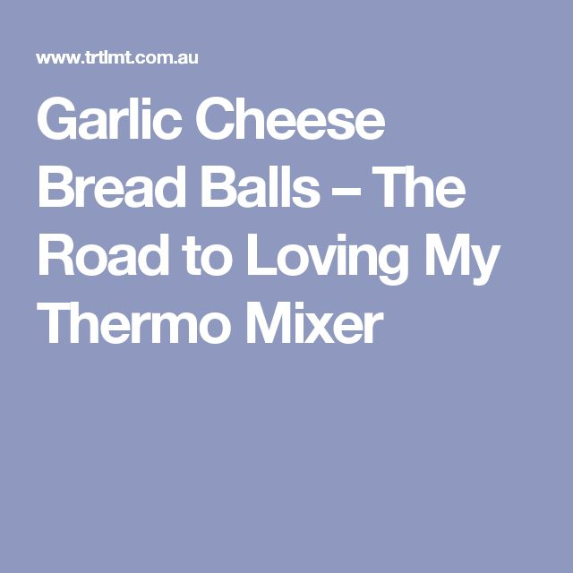 Garlic Cheese Bread Balls – The Road to Loving My Thermo Mixer