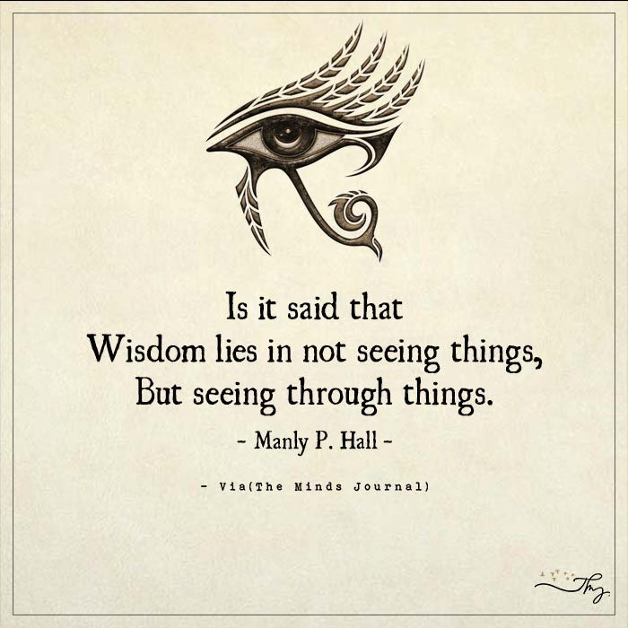Tattoo Quotes Wisdom: Is It Said That Wisdom Lies In Not Seeing Things