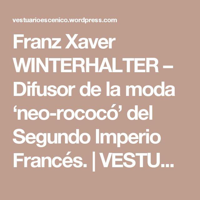 Franz Xaver WINTERHALTER – Difusor de la moda 'neo-rococó' del Segundo Imperio Francés. | VESTUARIO ESCÉNICO