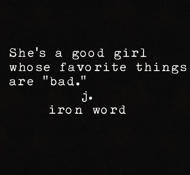 "She's a good girl whose favorite things are ""bad."""