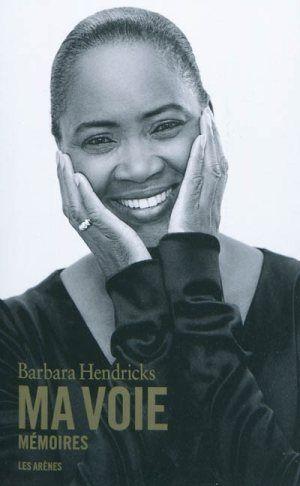 Barbara Hendricks. Ma voie. Mémoires