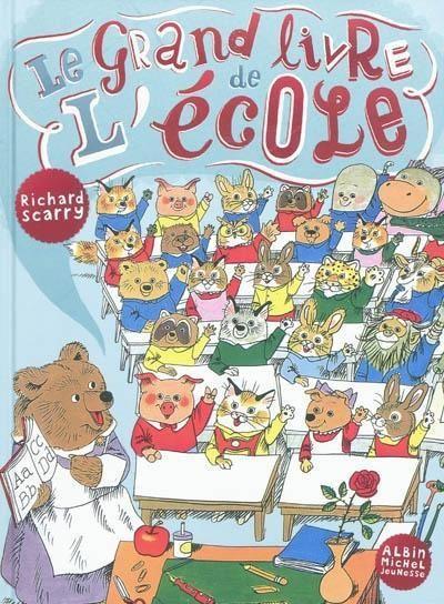 Le grand livre de l'école - Réédition d'un album sur l'univers de l'école. Dans la classe de Miss Pot de miel, Cassis le chat et ses amis prennent beaucoup de plaisir à apprendre l'alphabet, les jours de la semaine, les formes et les mesures./ Richard Scarry