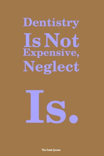 """Dentistry is not expensive neglect """"Is""""."""