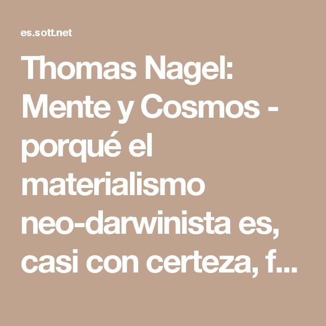 Thomas Nagel: Mente y Cosmos - porqué el materialismo neo-darwinista es, casi con certeza, falso -- La Ciencia del Espíritu -- Sott.net