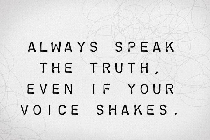 Always speak the truth. Love this quote.Truths Hurts, Remember This, Life, Wisdom, Speak, Living, Voice Shakes, Inspiration Quotes, Tell The Truths