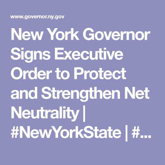 New York Governor Signs Executive Order to Protect and Strengthen Net Neutrality | #NewYorkState | #NewYork #governor #cuomo #netneutrality #internet #laws