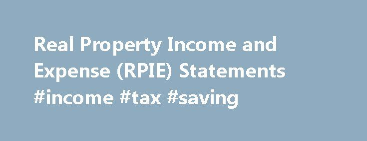 Real Property Income and Expense (RPIE) Statements #income #tax #saving http://incom.remmont.com/real-property-income-and-expense-rpie-statements-income-tax-saving/  #income property # Real Property Income and Expense (RPIE) Statements NEW! SPECIALITY PROPERTIES:If you are filing for one of the specialty property types listed below, you will be asked to provide property-specific information in the RPIE statement: Adult Care/Nursing Home Facilities Gas Stations/Car Washes/Oil Change…