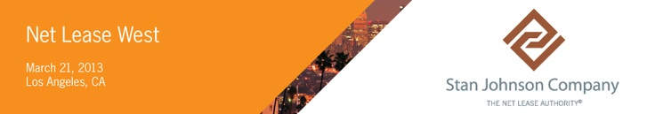 Join Stan Johnson Company at Net Lease West - March 21, 2013 -   Los Angeles, CA.