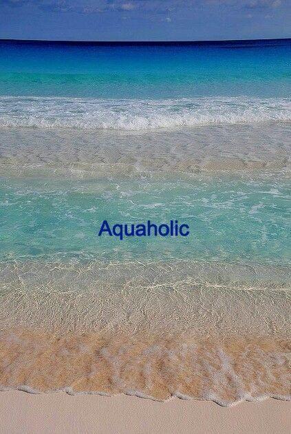 Aquaholic. That's me!
