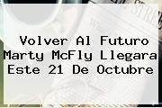 http://tecnoautos.com/wp-content/uploads/imagenes/tendencias/thumbs/volver-al-futuro-marty-mcfly-llegara-este-21-de-octubre.jpg Volver al futuro. Volver al futuro Marty McFly llegara este 21 de octubre, Enlaces, Imágenes, Videos y Tweets - http://tecnoautos.com/actualidad/volver-al-futuro-volver-al-futuro-marty-mcfly-llegara-este-21-de-octubre/