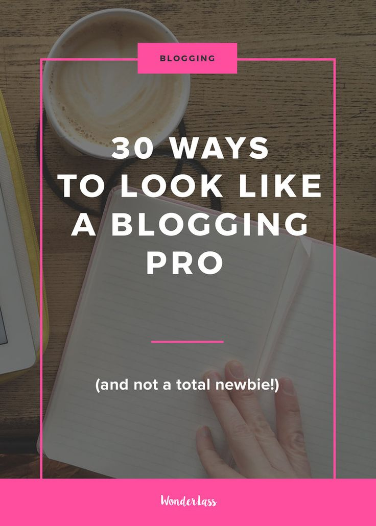 30 Ways to Look like a Blogging Pro (and not a Newbie!) — Wonderlass