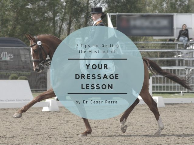 7 Tips for Getting the Most out of Your #Dressage Lesson by Dr Cesar Parra