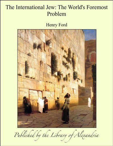 The International Jew: the World's Foremost Problem by [Ford, Henry]