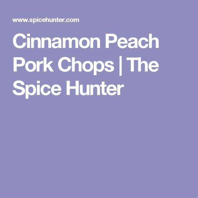 Cinnamon Peach Pork Chops | The Spice Hunter
