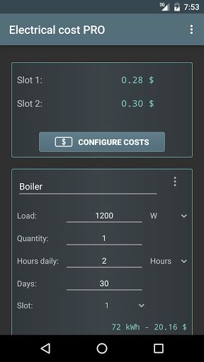 Electrical Cost v3.0.7 [Pro]   Electrical Cost v3.0.7 [Pro]Requirements:4.0Overview:Calculation of the theoretical expenditure based on the energy consumption.  Features: - Possibility to change the currency - Choice between Simple slots and Consumption level - Consumption and cost daily/weekly/monthly/annual - Possibility to save templates - Possibility to export to text file - Choose from loads default or input parameters manually  Languages: - Italian (by Ettore Gallina) - English (by…