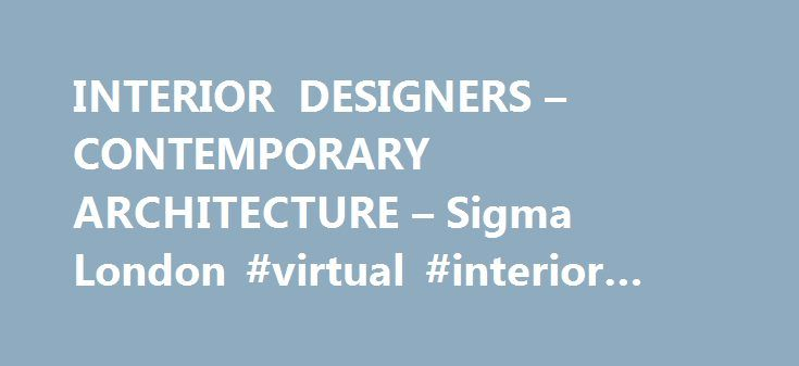 INTERIOR DESIGNERS – CONTEMPORARY ARCHITECTURE – Sigma London #virtual #interior #design http://design.remmont.com/interior-designers-contemporary-architecture-sigma-london-virtual-interior-design/  #interior design in london # + Sigma London We offer premium level services in the fields of architecture, interior design and residential construction, specialising in design and delivery of elegant luxury homes and apartments in Central London. We provide design and construction services in the…