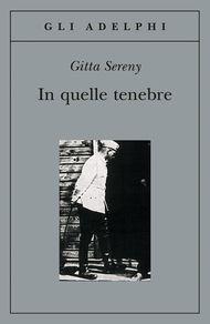 In quelle tenebre - Gitta Sereny - Adelphi Edizioni