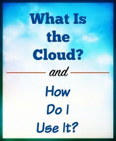 What Is the Cloud and How Can I Use It?  http://www.wonderoftech.com/what-is-the-cloud/