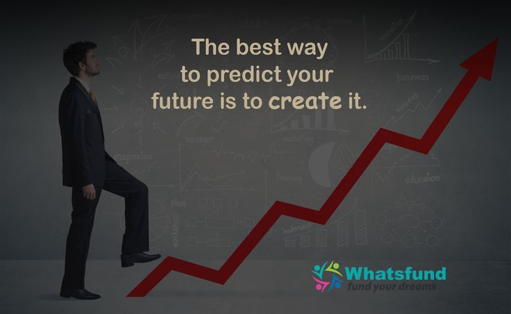 The best way to predict your future is to create it. www.whatsfund.com