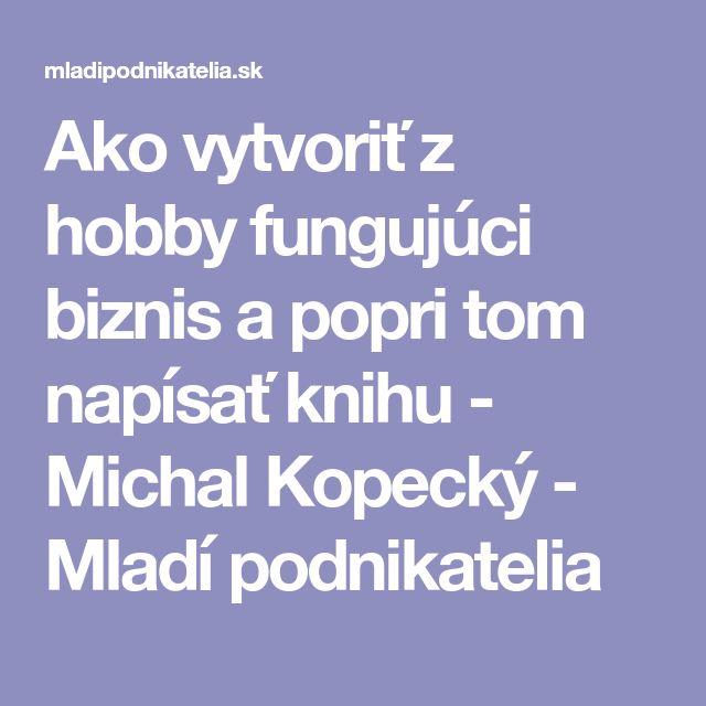 Ako vytvoriť z hobby fungujúci biznis a popri tom napísať knihu - Michal Kopecký - Mladí podnikatelia