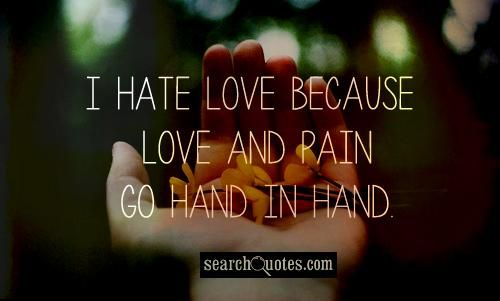 I Hate You Quotes Love: I Hate Love Because Love And Pain Go Hand In Hand.