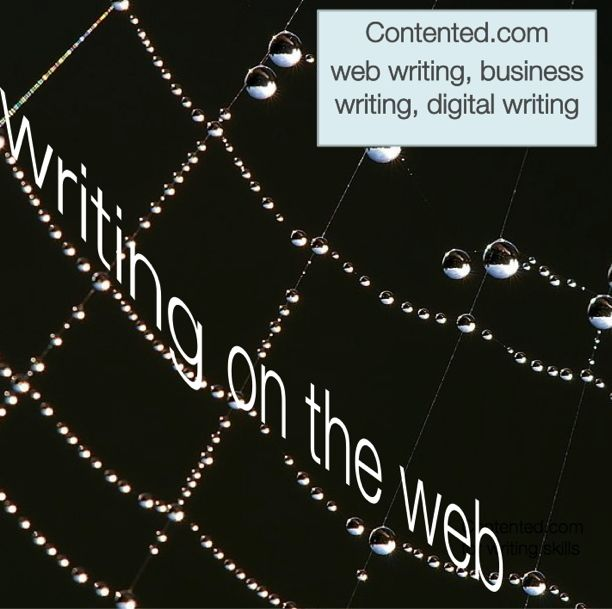 Writing on the web: want to know more?  See the fast, fun online courses at Contented.com about web writing,  business writing and digital writing.