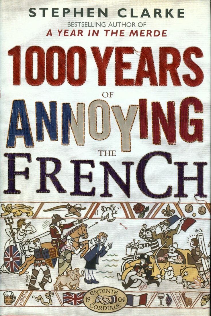 1000 Years of Annoying the French - Stephen Clarke. An interesting and humoristic way to look at French-English history.