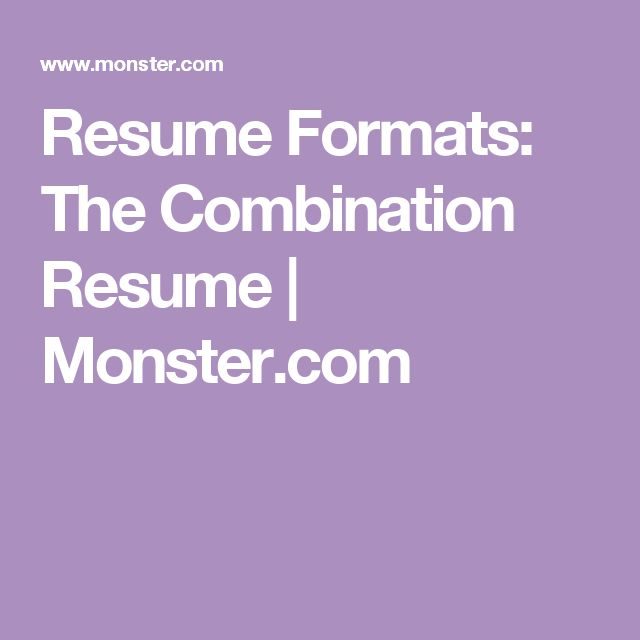 Resume Formats: The Combination Resume | Monster.com