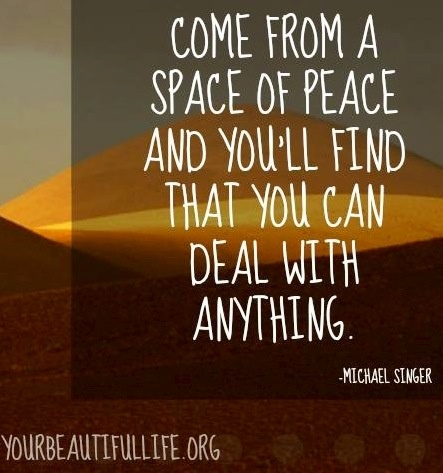 """""""Come from a space of peace"""" quote via www.YourBeautifulLife.org"""