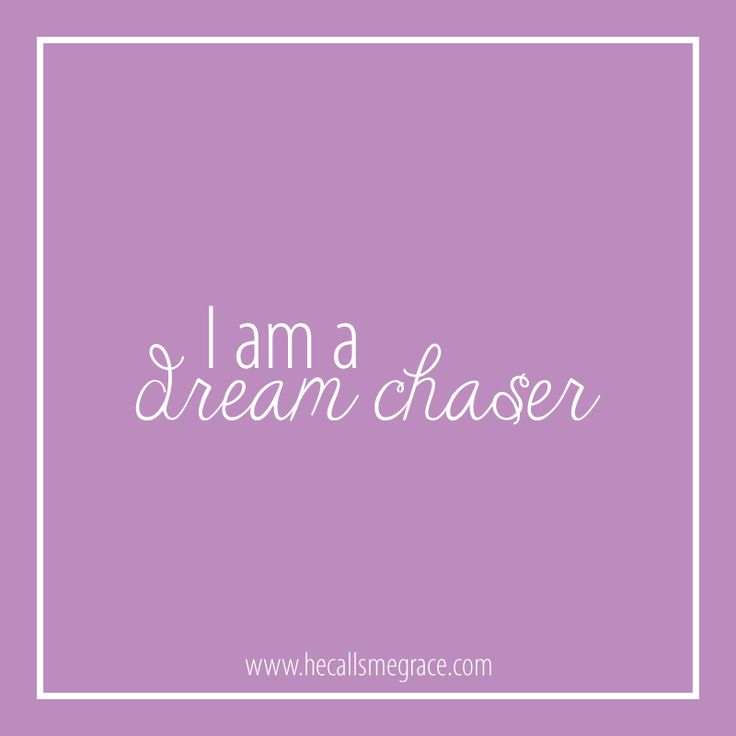 I am a Dream Chaser via www.hecallsmegrace.com