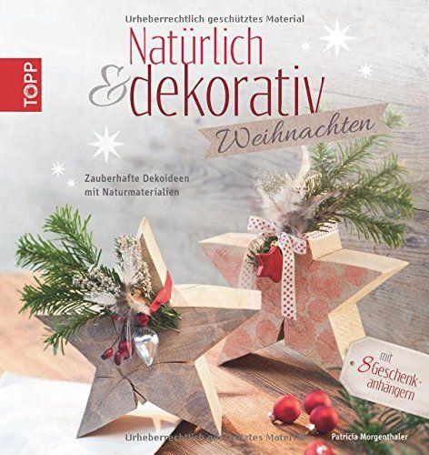 Natürlich & dekorativ Weihnachten: Zauberhafte Dekoideen mit Naturmaterialien by Patricia Morgenthaler http://www.amazon.de/dp/3772459668/ref=cm_sw_r_pi_dp_7rbKwb1WBMKWZ